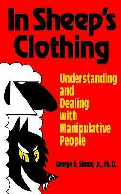 In Sheep's Clothing: Understanding and Dealing with Manipulative People by Geor