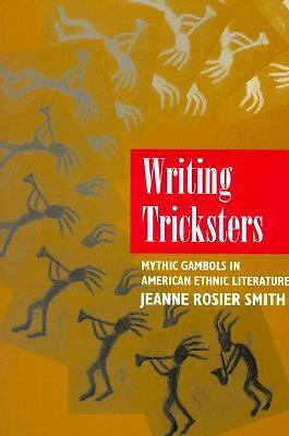 Writing Tricksters: Mythic Gambols in American Ethnic Fiction by Smith, Jeanne