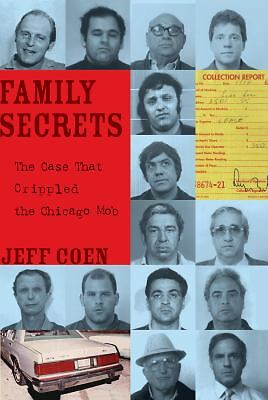 Family Secrets: The Case That Crippled the Chicago Mob by Coen, Jeff