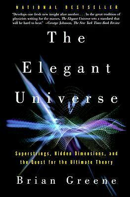 The Elegant Universe: Superstrings, Hidden Dimensions, and the Quest for the Ul