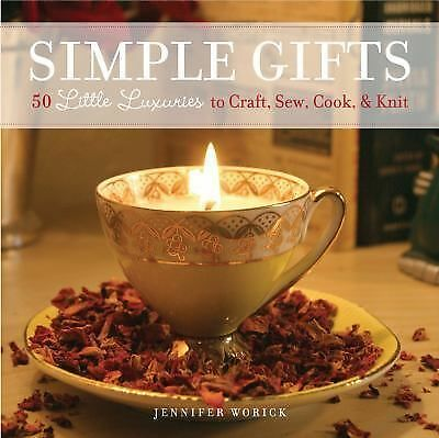 Simple Gifts: 50 Little Luxuries to Craft, Sew, Cook & Knit by Worick