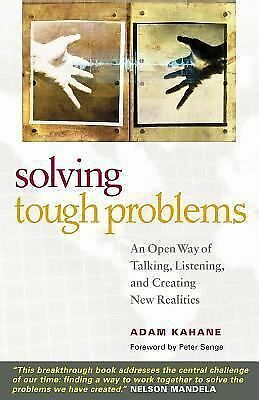 Solving Tough Problems: An Open Way of Talking, Listening, and Creating New Rea