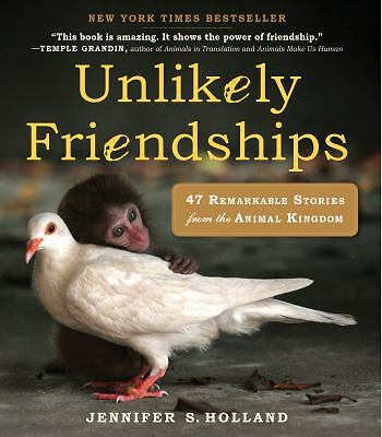 Unlikely Friendships: 47 Remarkable Stories from the Animal Kingdom by Holland,