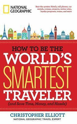 How to Be the World's Smartest Traveler (and Save Time, Money, and Hassle) by E