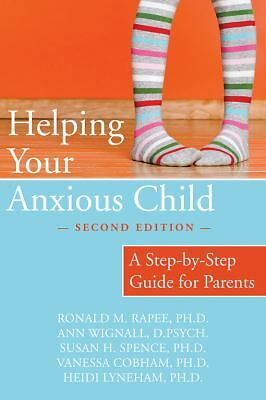 Helping Your Anxious Child: A Step-by-Step Guide for Parents by Rapee PhD, Rona