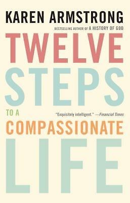 Twelve Steps to a Compassionate Life, Armstrong, Karen, Good Book