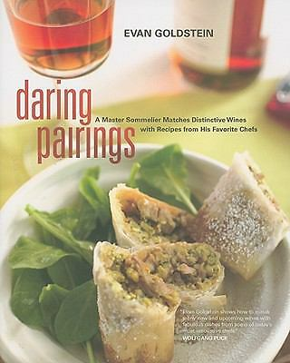 Daring Pairings: A Master Sommelier Matches Distinctive Wines with Recipes from