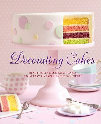 Decorating Cakes: Beautifully Decorated Cakes from Easy to Experienced to Exper