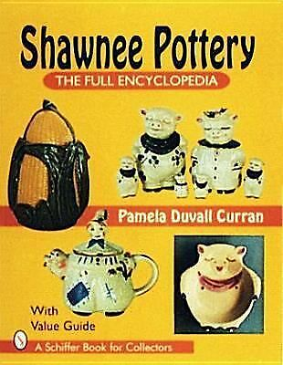 Shawnee Pottery: The Full Encyclopedia With Value Guide (A Schiffer Book for Col