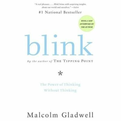 Blink: The Power of Thinking Without Thinking by Gladwell, Malcolm