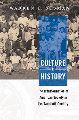 Culture as History: the Transformation of American Society in the Twentieth Cen