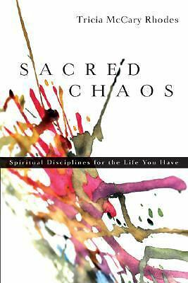 Sacred Chaos: Spiritual Disciplines for the Life You Have, Tricia McCary Rhodes,