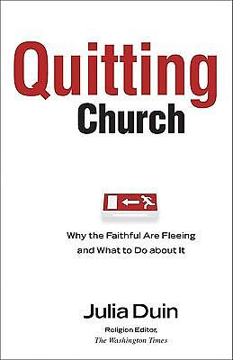 Quitting Church: Why the Faithful are Fleeing and What to Do about It, Duin, Jul