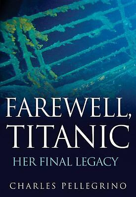 Farewell, Titanic: Her Final Legacy by Pellegrino, Charles