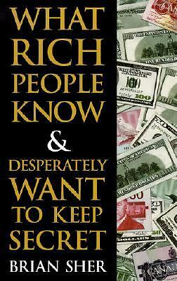What Rich People Know & Desperately Want to Keep Secret, Sher, Brian, Good Book