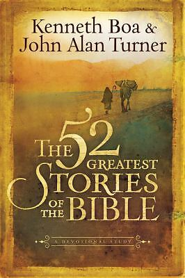 The 52 Greatest Stories of the Bible: A Devotional Study, Ken Boa, John Alan Tur