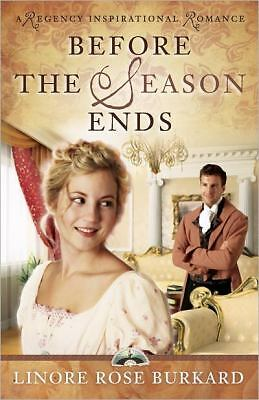 Before the Season Ends (A Regency Inspirational Romance), Burkard, Linore Rose,
