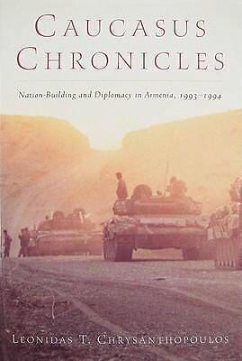 Caucasus Chronicles: Nation-Building and Diplomacy in Armenia, 1993-1994, Chrysa
