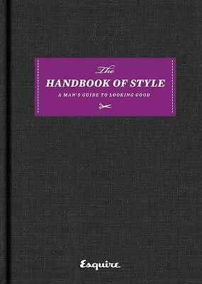 Esquire The Handbook of Style: A Man's Guide to Looking Good by
