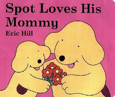 Spot Loves His Mommy by Hill, Eric