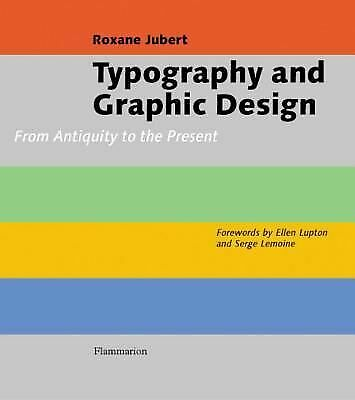 Typography and Graphic Design: From Antiquity to the Present by Jubert, Roxanne