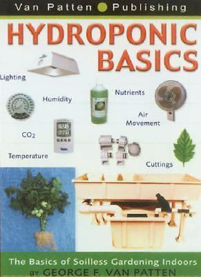 Hydroponic Basics by George F. Van Patten by George F. Van Patten