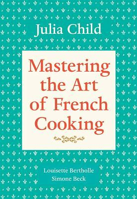 Mastering the Art of French Cooking, Volume 1 by Child, Julia, Beck, Simone, Be