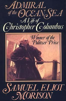 Admiral of the Ocean Sea: A Life of Christopher Columbus, Morison, Samuel Eliot,