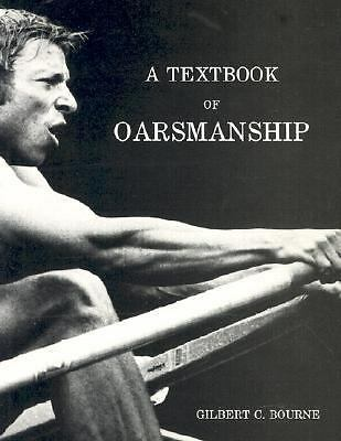 Textbook of Oarsmanship : A Classic of Rowing Technical Literature by Bourne, G