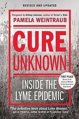 Cure Unknown: Inside the Lyme Epidemic by Weintraub, Pamela