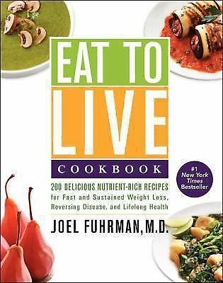 Eat to Live Cookbook: 200 Delicious Nutrient-Rich Recipes for Fast and Sustaine