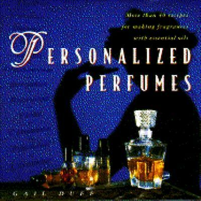 Personalized Perfumes: More Than 40 Recipes Makng Fragrances W/essential Oils, G