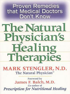 Natural Physician's Healing Therapies: Proven Remedies that Medical Doctors Don'