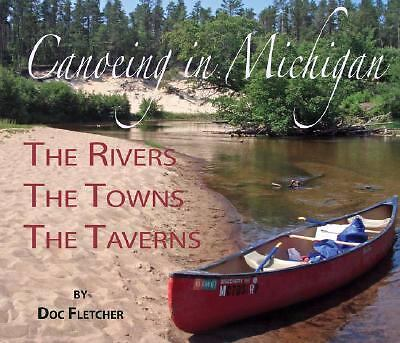 Weekend Canoeing in Michigan: The Rivers, The Towns, The Taverns, Doc Fletcher,
