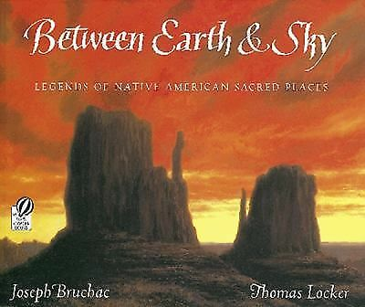 Between Earth & Sky: Legends of Native American Sacred Places, Bruchac, Joseph,