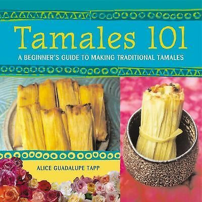 Tamales 101: A Beginner's Guide to Making Traditional Tamales by Guadalupe Tapp