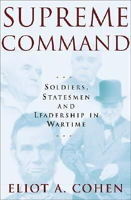 Supreme Command: Soldiers, Statesmen, and Leadership in Wartime, Eliot Cohen, Go