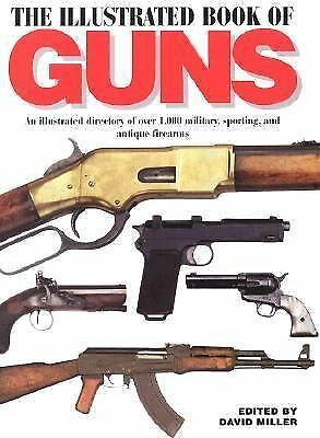 ILLUSTRATED BOOK OF GUNS: An Illustrated Directory of Over 1,000 Military and  S
