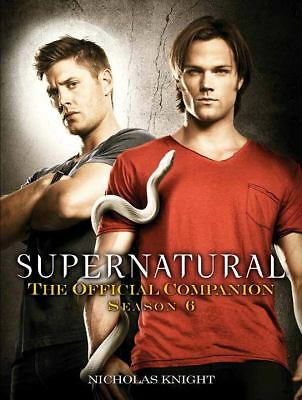 Supernatural: The Official Companion Season 6 by Knight, Nicholas