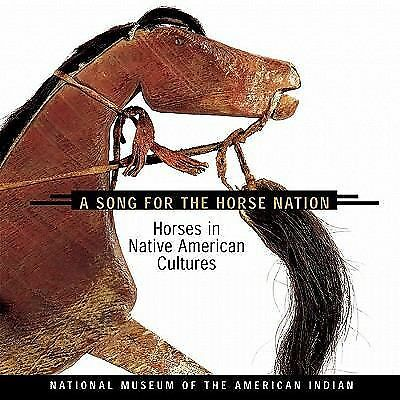 Song for the Horse Nation: Horses in Native American Cultures by