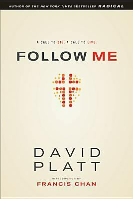 Follow Me: A Call to Die.  A Call to Live., Platt, David, Good Book