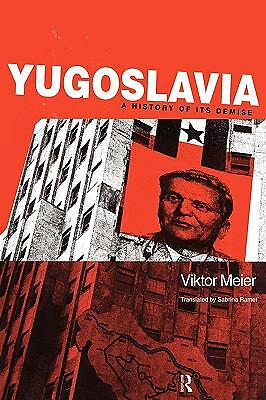 Yugoslavia: A History of its Demise by Meier, Viktor