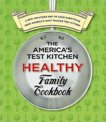 The America's Test Kitchen Healthy Family Cookbook: A New, Healthier Way to Coo