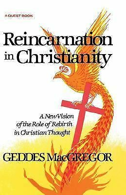 Reincarnation in Christianity: A New Vision of the Role of Rebirth in Christian