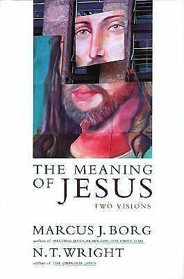 The Meaning of Jesus: Two Visions, Wright, N. T., Borg, Marcus J., Good Book