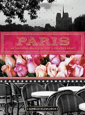 Paris: An Inspiring Tour of the City's Creative Heart by McCulloch, Janelle