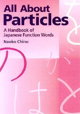 All About Particles: A Handbook of Japanese Function Words (Power Japanese Seri