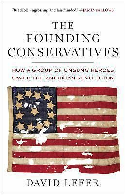 The Founding Conservatives: How a Group of Unsung Heroes Saved the American Revo
