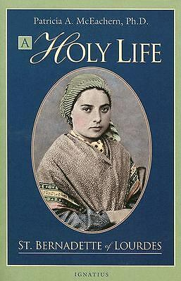 A Holy Life: The Writings of St. Bernadette of Lourdes by Patricia McEachern