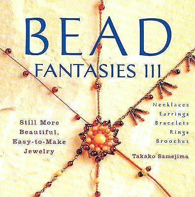 Bead Fantasies III: Still More Beautiful, Easy-to-Make Jewelry (Bead Fantasies